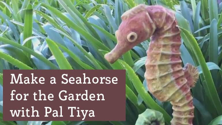 Make a waterproof seahorse sculpture with Pal Tiya
