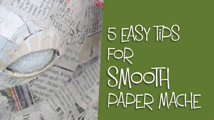 5 easy tips for smooth paper mache