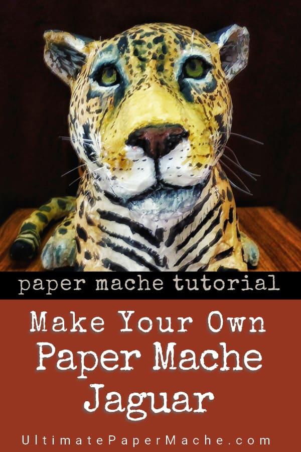 Make Your Own Paper Mache Jaguar