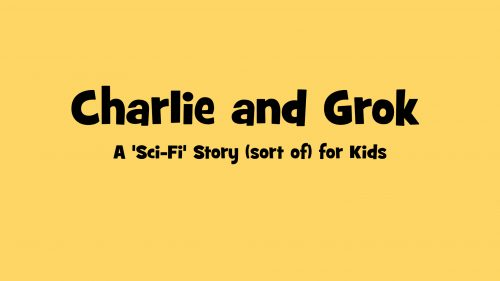 Charlie and Grok, a sci-fi story for kids